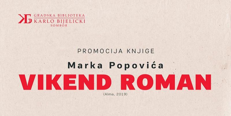 """PREDSTAVLJANJE KNJIGE """"VIKEND ROMAN"""" MARKA POPOVIĆA U SOMBORSKOJ BIBLIOTECI"""